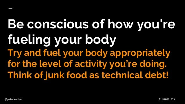 @petersouter #HumanOps Be conscious of how you're fueling your body Try and fuel your body appropriately for the level of ...