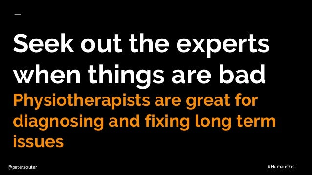 @petersouter #HumanOps Seek out the experts when things are bad Physiotherapists are great for diagnosing and fixing long ...