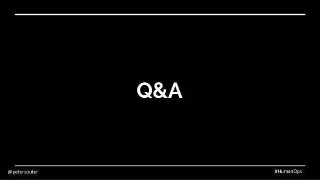 @petersouter #HumanOps Q&A