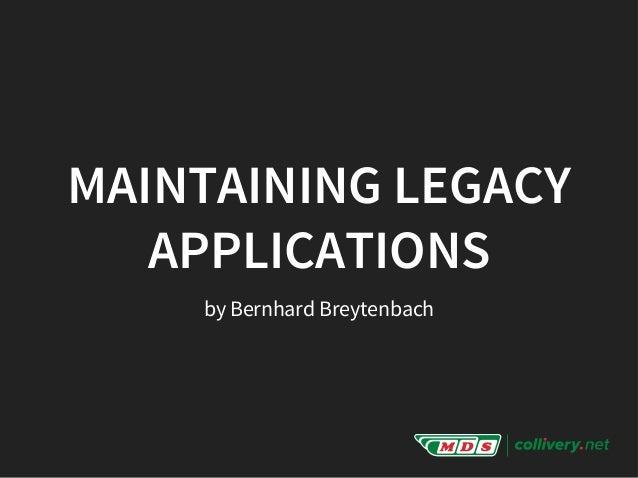 MAINTAINING LEGACY APPLICATIONS by Bernhard Breytenbach