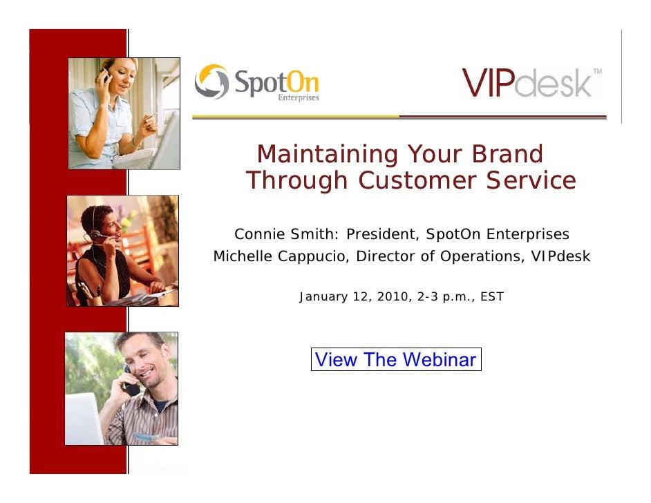 Maintaining Your Brand        Through Customer Service      Connie Smith: President, SpotOn Enterprises  Michelle Cappucio...