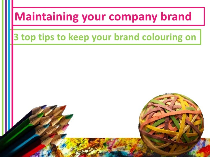 Maintaining your company brand3 top tips to keep your brand colouring on
