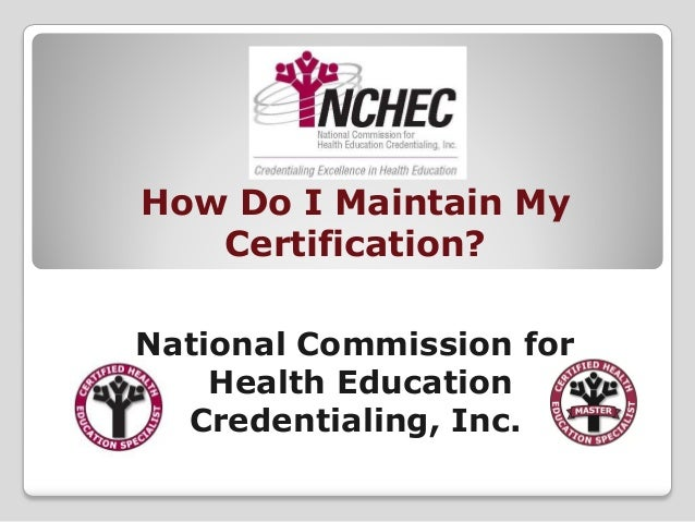 How Do I Maintain My Certification? National Commission for Health Education Credentialing, Inc.