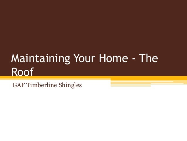 Maintaining Your Home - The Roof GAF Timberline Shingles