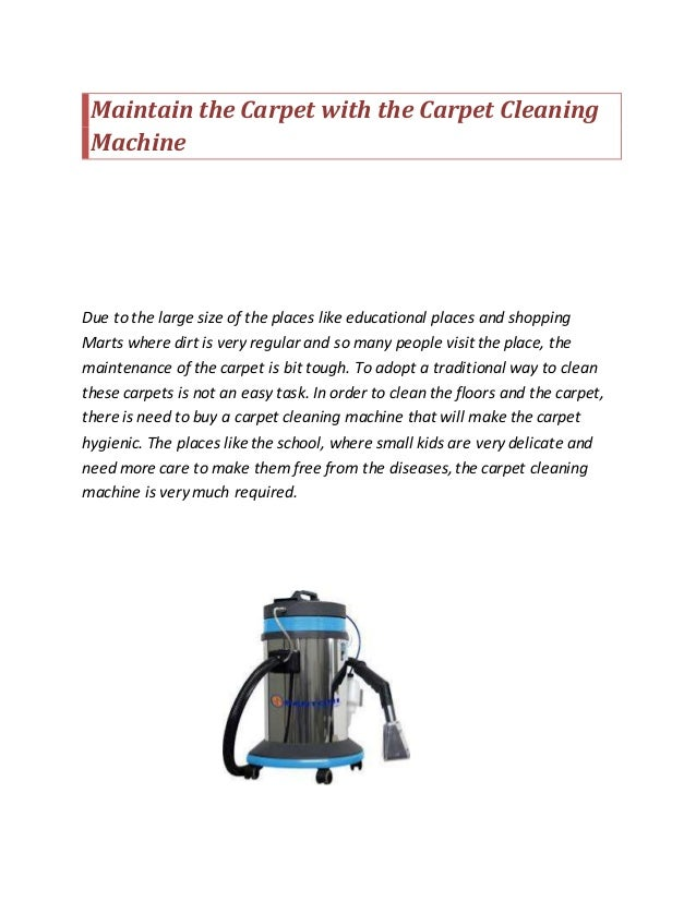 Maintain the Carpet with the Carpet Cleaning Machine Due to the large size of the places like educational places and shopp...