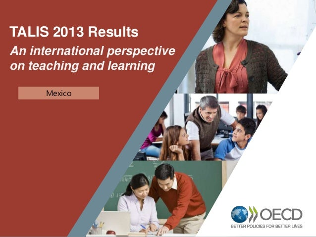 1 TALIS 2013 Results An international perspective on teaching and learning Mexico