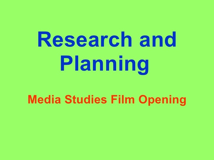 Research and Planning   Media Studies Film Opening