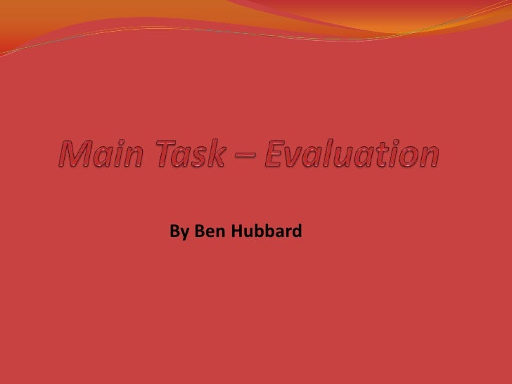 Main Task – Evaluation       <br />By Ben Hubbard<br />