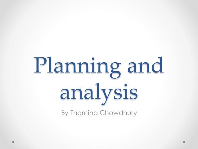 Planning and analysis By Thamina Chowdhury