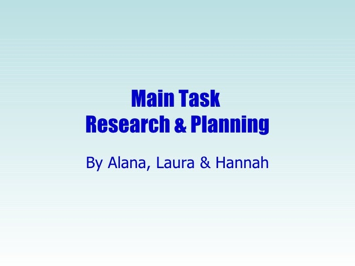 Main Task  Research & Planning By Alana, Laura & Hannah