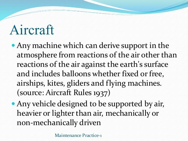 Aircraft  Any machine which can derive support in the atmosphere from reactions of the air other than reactions of the ai...