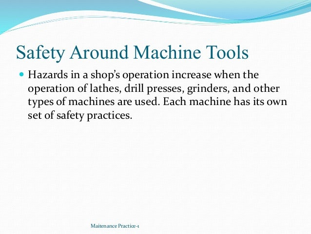 Safety Around Machine Tools  Hazards in a shop's operation increase when the operation of lathes, drill presses, grinders...