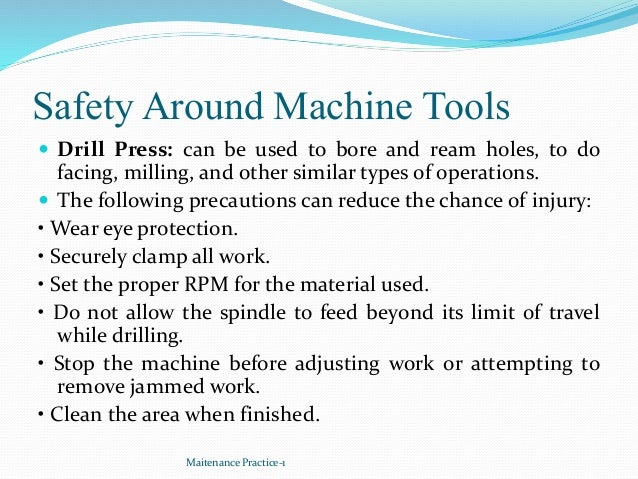 Safety Around Machine Tools  Drill Press: can be used to bore and ream holes, to do facing, milling, and other similar ty...