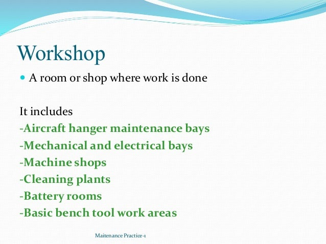 Workshop  A room or shop where work is done It includes -Aircraft hanger maintenance bays -Mechanical and electrical bays...