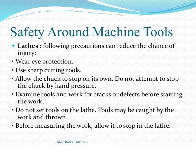 Safety Around Machine Tools  Lathes : following precautions can reduce the chance of injury: • Wear eye protection. • Use...