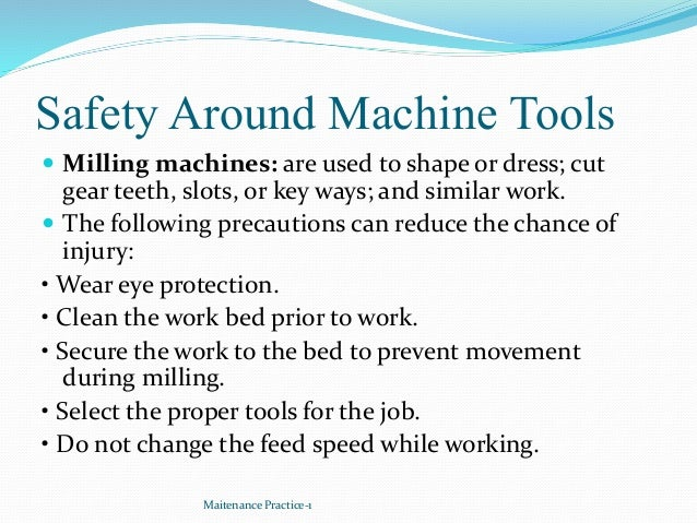 Safety Around Machine Tools  Milling machines: are used to shape or dress; cut gear teeth, slots, or key ways; and simila...