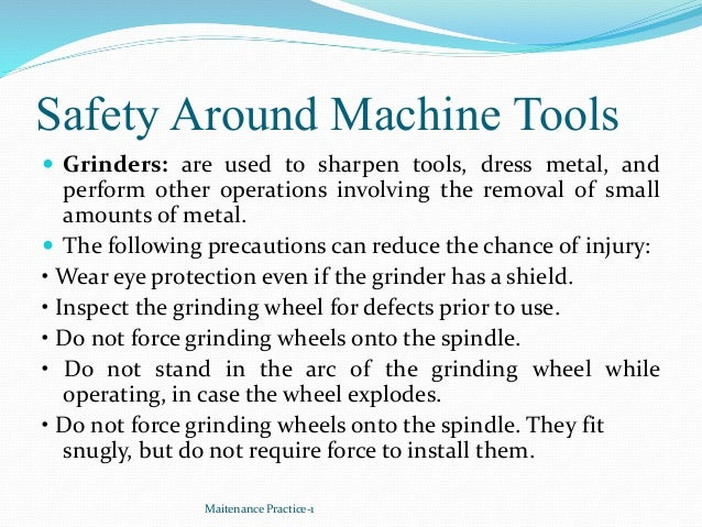 Safety Around Machine Tools  Grinders: are used to sharpen tools, dress metal, and perform other operations involving the...
