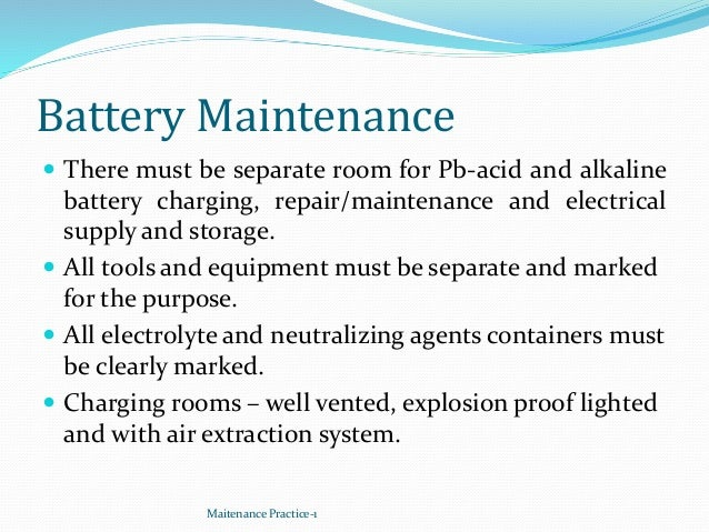 Battery Maintenance  There must be separate room for Pb-acid and alkaline battery charging, repair/maintenance and electr...