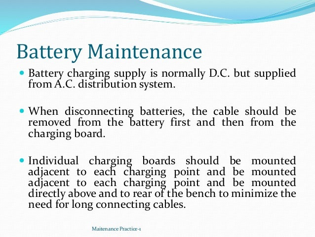 Battery Maintenance  Battery charging supply is normally D.C. but supplied from A.C. distribution system.  When disconne...