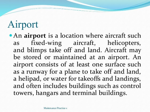 Airport  An airport is a location where aircraft such as fixed-wing aircraft, helicopters, and blimps take off and land. ...