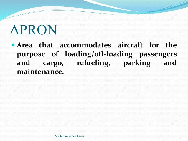 APRON  Area that accommodates aircraft for the purpose of loading/off-loading passengers and cargo, refueling, parking an...