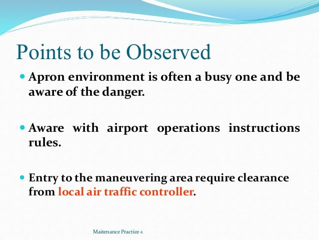 Points to be Observed  Apron environment is often a busy one and be aware of the danger.  Aware with airport operations ...