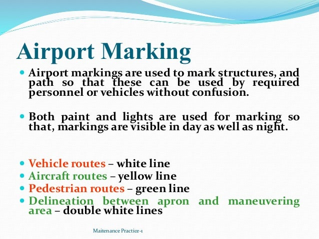 Airport Marking  Airport markings are used to mark structures, and path so that these can be used by required personnel o...