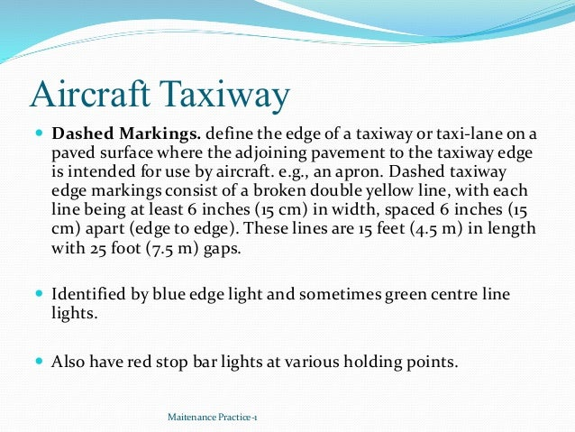 Aircraft Taxiway  Dashed Markings. define the edge of a taxiway or taxi-lane on a paved surface where the adjoining pavem...