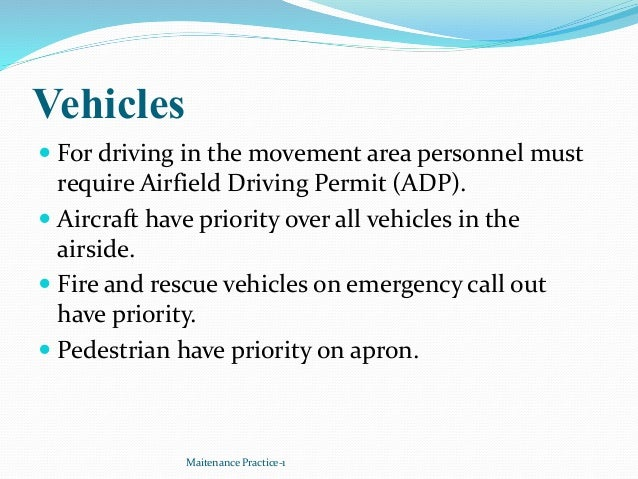 Vehicles  For driving in the movement area personnel must require Airfield Driving Permit (ADP).  Aircraft have priority...