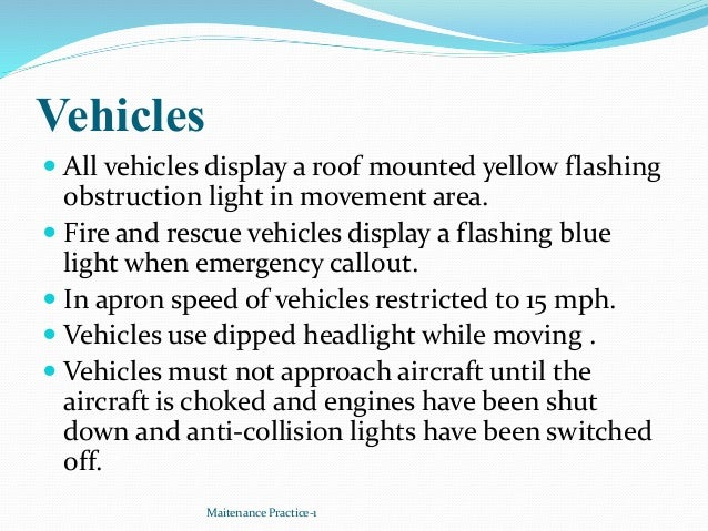 Vehicles  All vehicles display a roof mounted yellow flashing obstruction light in movement area.  Fire and rescue vehic...