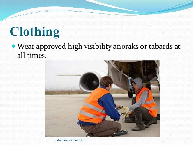 Clothing  Wear approved high visibility anoraks or tabards at all times. Maitenance Practice-1