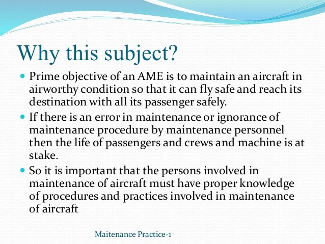 Why this subject?  Prime objective of an AME is to maintain an aircraft in airworthy condition so that it can fly safe an...