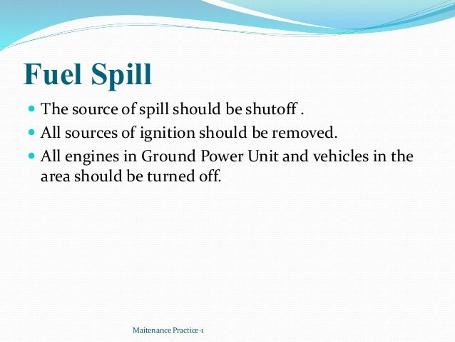 Fuel Spill  The source of spill should be shutoff .  All sources of ignition should be removed.  All engines in Ground ...