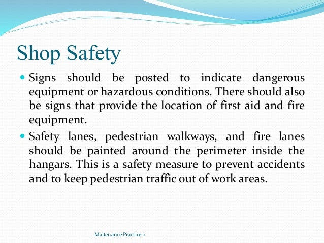Shop Safety  Signs should be posted to indicate dangerous equipment or hazardous conditions. There should also be signs t...