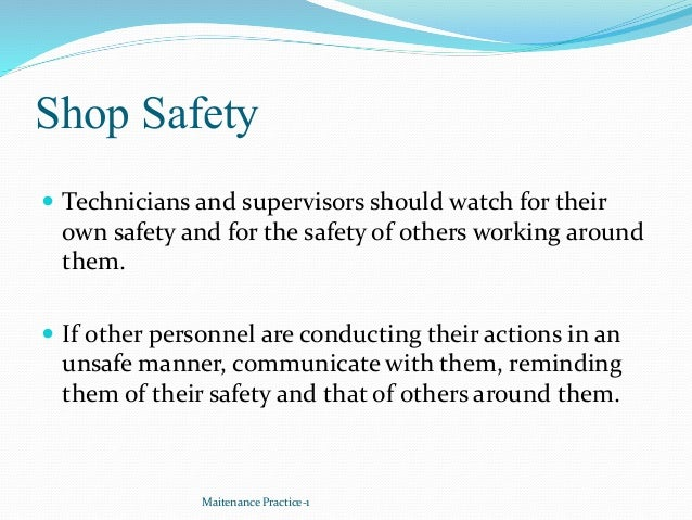 Shop Safety  Technicians and supervisors should watch for their own safety and for the safety of others working around th...