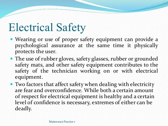 Electrical Safety  Wearing or use of proper safety equipment can provide a psychological assurance at the same time it ph...