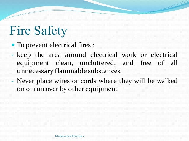 Fire Safety  To prevent electrical fires : - keep the area around electrical work or electrical equipment clean, unclutte...