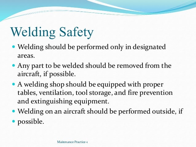 Welding Safety  Welding should be performed only in designated areas.  Any part to be welded should be removed from the ...