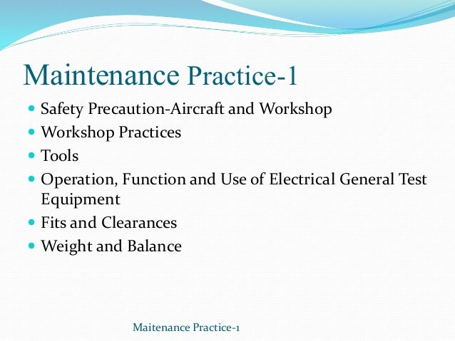Maintenance Practice-1  Safety Precaution-Aircraft and Workshop  Workshop Practices  Tools  Operation, Function and Us...