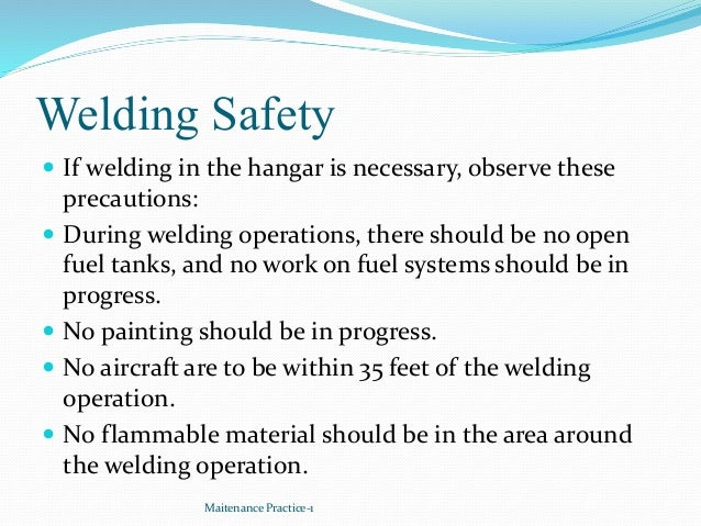 Welding Safety  If welding in the hangar is necessary, observe these precautions:  During welding operations, there shou...