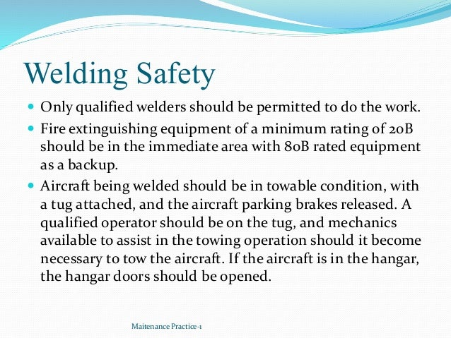 Welding Safety  Only qualified welders should be permitted to do the work.  Fire extinguishing equipment of a minimum ra...