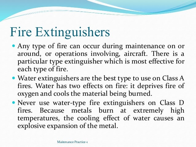 Fire Extinguishers  Any type of fire can occur during maintenance on or around, or operations involving, aircraft. There ...