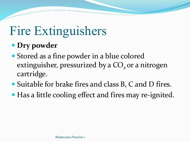 Fire Extinguishers  Dry powder  Stored as a fine powder in a blue colored extinguisher, pressurized by a CO2 or a nitrog...