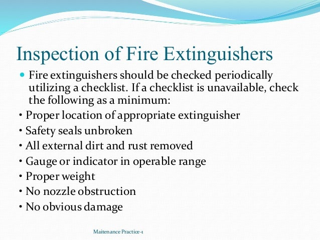 Inspection of Fire Extinguishers  Fire extinguishers should be checked periodically utilizing a checklist. If a checklist...
