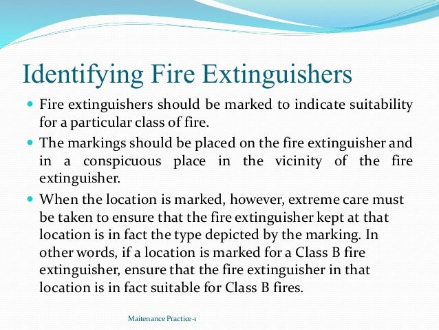 Identifying Fire Extinguishers  Fire extinguishers should be marked to indicate suitability for a particular class of fir...