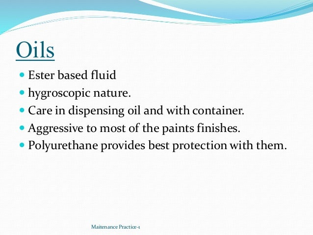 Oils  Ester based fluid  hygroscopic nature.  Care in dispensing oil and with container.  Aggressive to most of the pa...