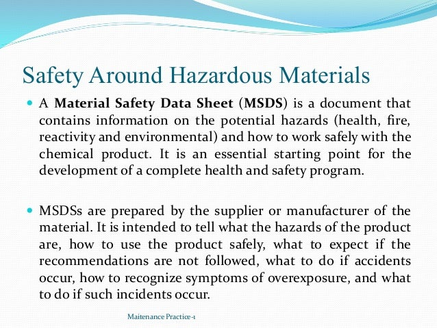 Safety Around Hazardous Materials  A Material Safety Data Sheet (MSDS) is a document that contains information on the pot...