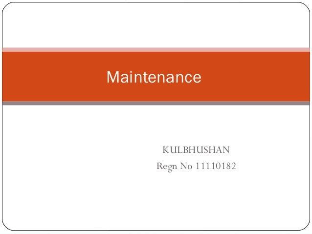 Maintenance      KULBHUSHAN     Regn No 11110182