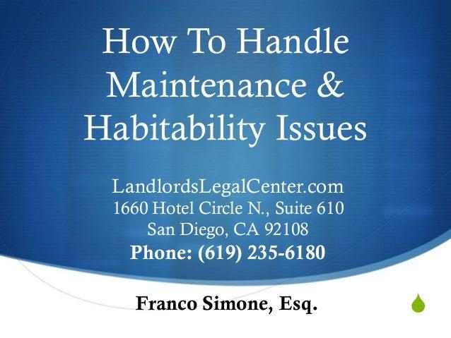 S How To Handle Maintenance & Habitability Issues Franco Simone, Esq. LandlordsLegalCenter.com 1660 Hotel Circle N., Suite...