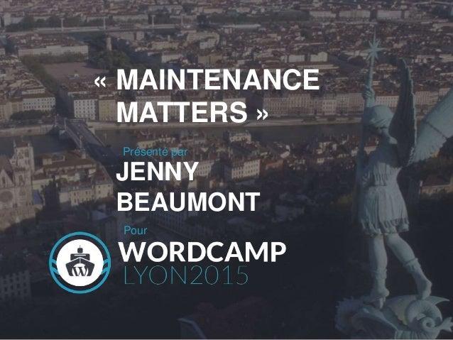 « MAINTENANCE MATTERS » Présenté par JENNY BEAUMONT Pour